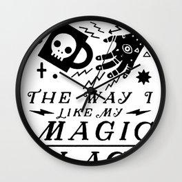 I LIKE MY COFFEE THE WAY I LIKE MY MAGIC, BLACK T-SHIRT Wall Clock