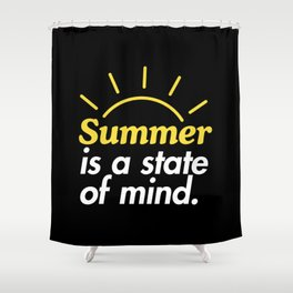 Summer is a State of Mind Shower Curtain