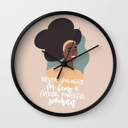 Never Apologize For Being A Fucking Powerful Woman Wall Clock