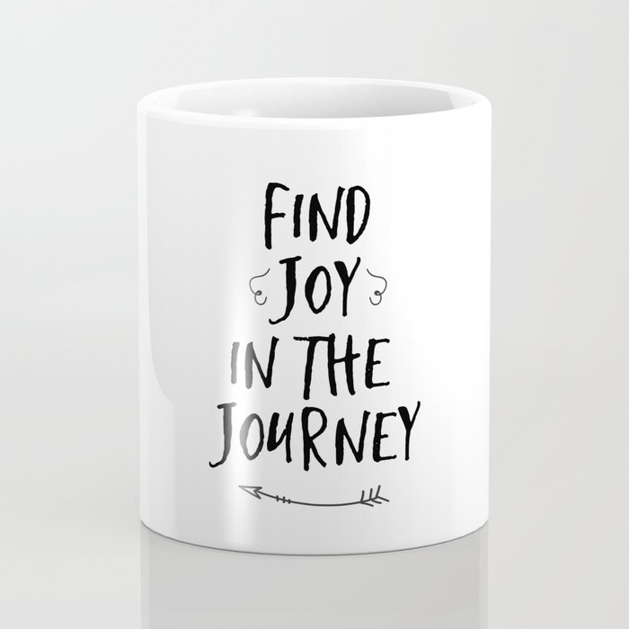Find Joy In The Journey Quote Coffee Mug By Nuchylee Society6