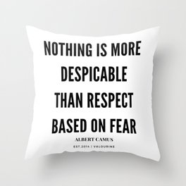 Albert Camus Quote Nothing is more despicable than respect based on fear Throw Pillow