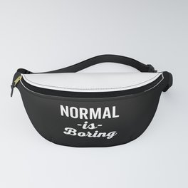 Normal Is Boring Funny Quote Fanny Pack