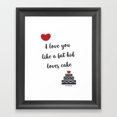 I love you like a fat kid loves cake Framed Art Print