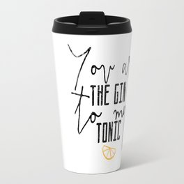 You Are The Gin To My Tonic Travel Mug