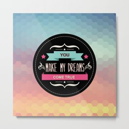 Summer poster You make my dreams come true.Typography. Metal Print