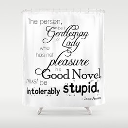Pleasure in a Good Novel - Jane Austen quote Shower Curtain