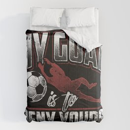 My Goal Is To Deny Yours Goalkeeper Goalie Soccer Comforters