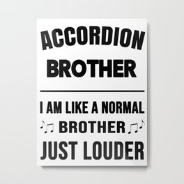 Accordion Brother Like A Normal Brother Just Louder Metal Print