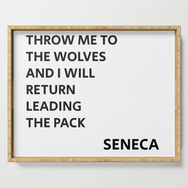 THROW ME TO THE WOLVES AND I WILL RETURN LEADING THE PACK - Seneca Quote Serving Tray