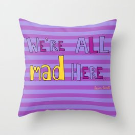 We're all mad here. Throw Pillow