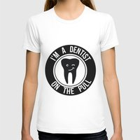dentist T-shirts featuring I'm a dentist on the pull by sarah illustration
