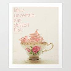 Life is Uncertain. Eat Dessert. Art Print