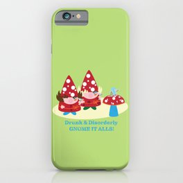 Drunk and Disorderly Gnome It Alls iPhone Case