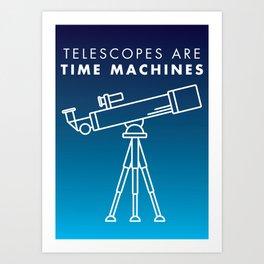 Telescopes Are Time Machines Art Print