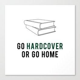 Go Hardcover or Go Home Canvas Print