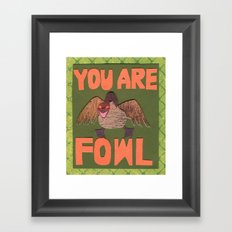 You Are Fowl Framed Art Print