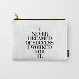 I Never Dreamed Of Success I Worked For It black and white typography poster design home wall decor Carry-All Pouch