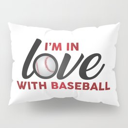 I'm in LOVE with Baseball Pillow Sham