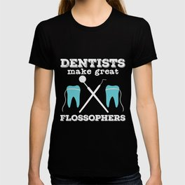 Dentist Quote | Dentists Dental Floss Flossophers T-shirt