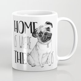 Home Is Where The Dog Is (Pug) White Coffee Mug