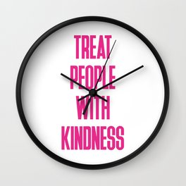 TREAT PEOPLE WITH KINDNESS Wall Clock