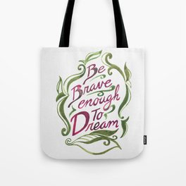Be brave enough to dream- watercolor Tote Bag