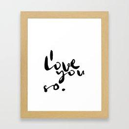 I love you so. Framed Art Print