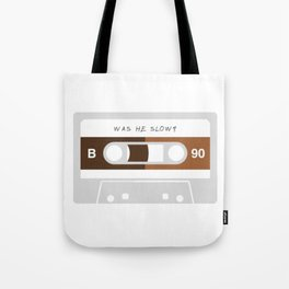 Was He Slow? Tote Bag