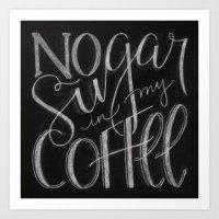 no sugar in my coffee Art Print