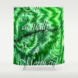 I´m Actually A Mermaid - Green Shower Curtain