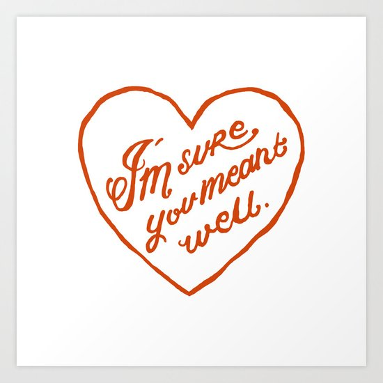 I'm Sure You Meant Well Art Print