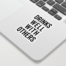Drinks Well With Others Funny Quote Sticker