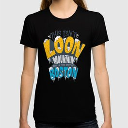 This Isn't Loon Mountain...  T-shirt