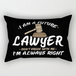 I Am A Future Lawyer - Don't Argue With Me I'm Always Right Rectangular Pillow