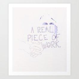 a piece of work Art Print