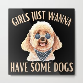 Girls Just Wanna Have Some Dogs Metal Print