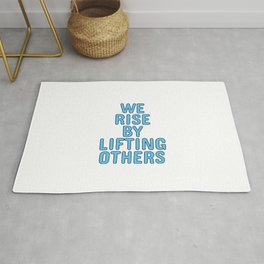 We rise by lifting others Rug