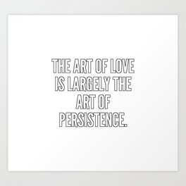 The art of love is largely the art of persistence Art Print