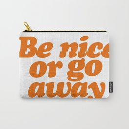 BE NICE OR GO AWAY Carry-All Pouch