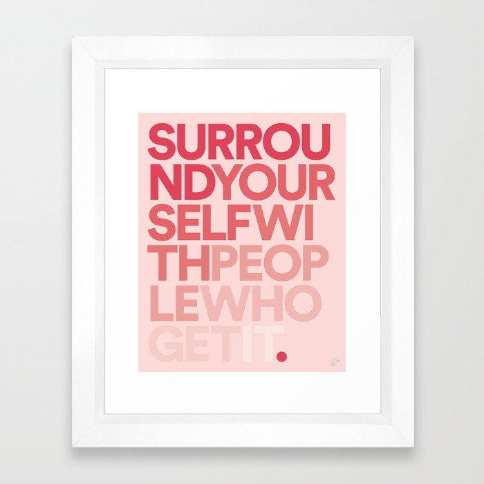 Surround Yourself With People Who Get It. Framed Art Print