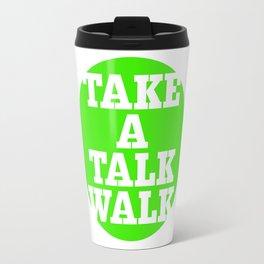take a talk walk - GREEN Travel Mug