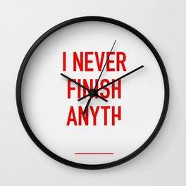 I Never Finish Anyth Wall Clock