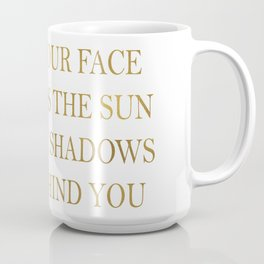 Turn your face towards the sun and the shadows fall behind you~ Quote Coffee Mug