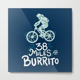 38 Miles Per Burrito - Funny Bike Quote Gift Metal Print