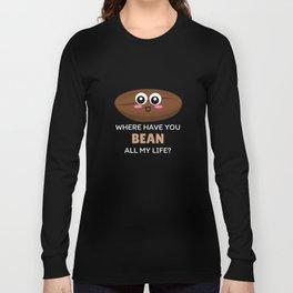 Where Have YOu Bean All My Life Cute Coffee Bean Pun Long Sleeve T-shirt