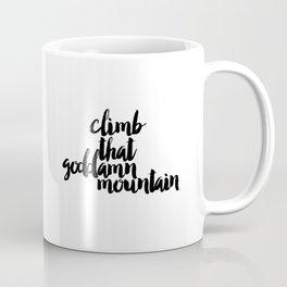Climb The Goddamn Mountain. Coffee Mug