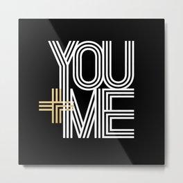 YOU + ME (black background) Metal Print