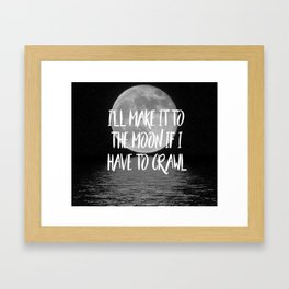I'll make it to the moon if I have to crawl Framed Art Print