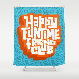 happy funtime friend club Shower Curtain