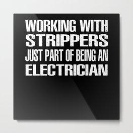 Electrician Stripper Stripping Saying Metal Print